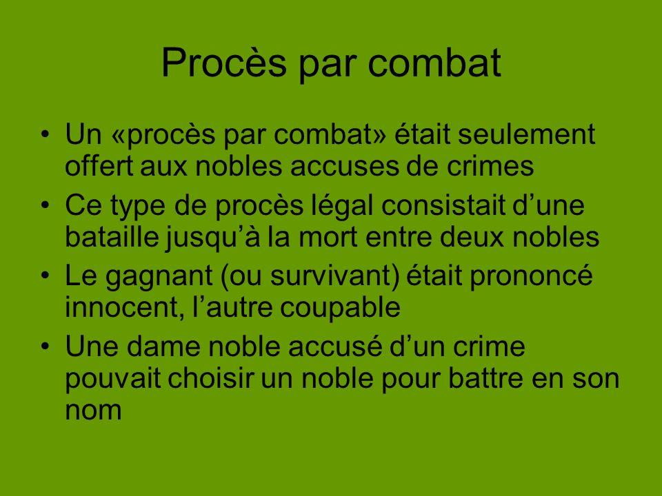 Procès par combat Un «procès par combat» était seulement offert aux nobles accuses de crimes.