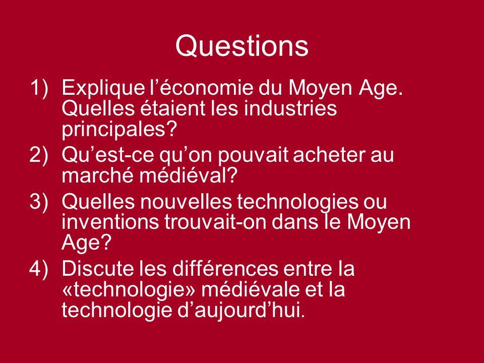 Questions Explique l'économie du Moyen Age. Quelles étaient les industries principales Qu'est-ce qu'on pouvait acheter au marché médiéval