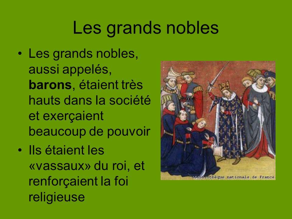 Les grands nobles Les grands nobles, aussi appelés, barons, étaient très hauts dans la société et exerçaient beaucoup de pouvoir.