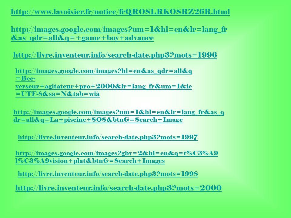http://www.lavoisier.fr/notice/frQROSLRKOSRZ26R.html http://images.google.com/images um=1&hl=en&lr=lang_fr&as_qdr=all&q=+game+boy+advance.