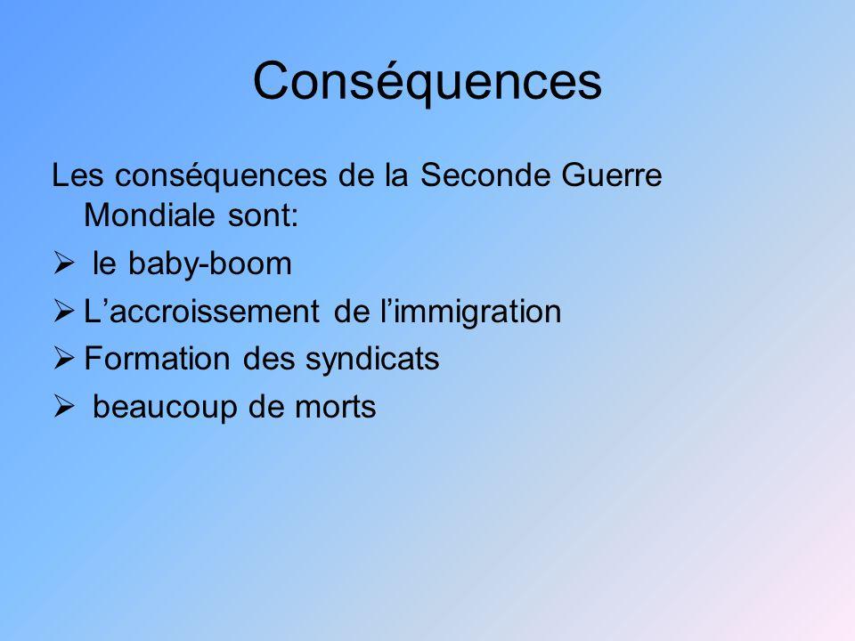 Conséquences Les conséquences de la Seconde Guerre Mondiale sont: