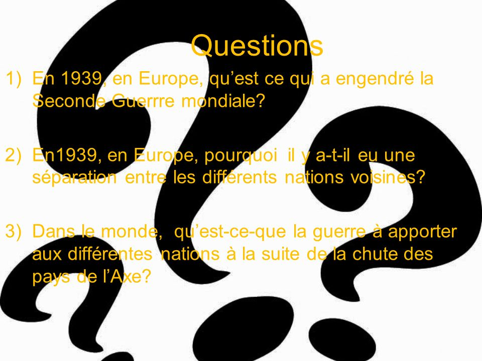 Questions En 1939, en Europe, qu'est ce qui a engendré la Seconde Guerrre mondiale