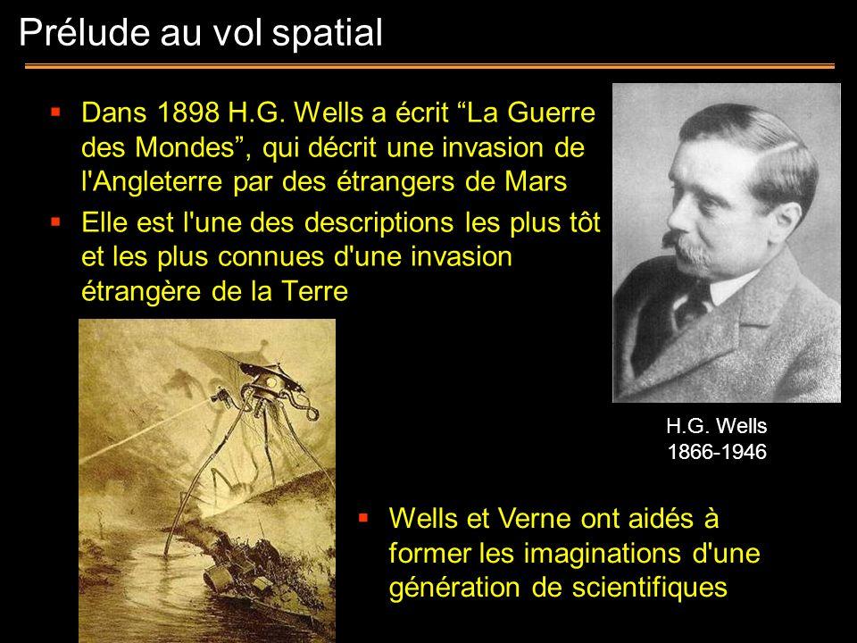 Prélude au vol spatial Dans 1898 H.G. Wells a écrit La Guerre des Mondes , qui décrit une invasion de l Angleterre par des étrangers de Mars.