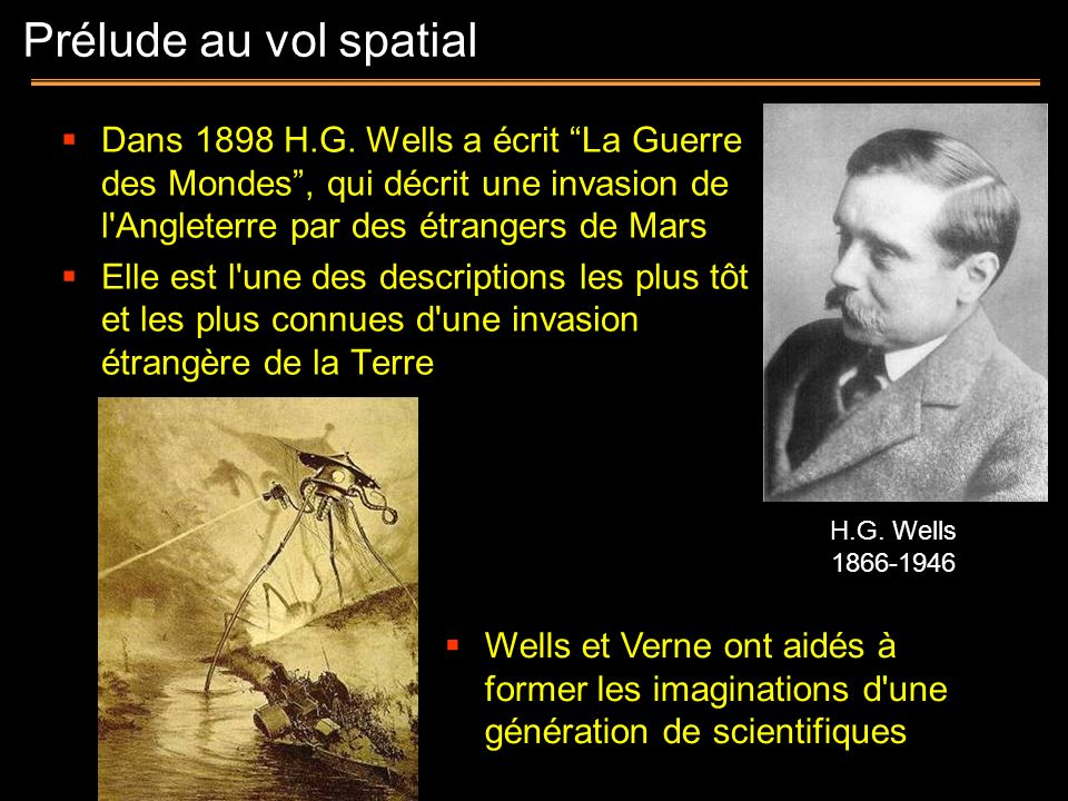 Prélude au vol spatialDans 1898 H.G. Wells a écrit La Guerre des Mondes , qui décrit une invasion de l Angleterre par des étrangers de Mars.
