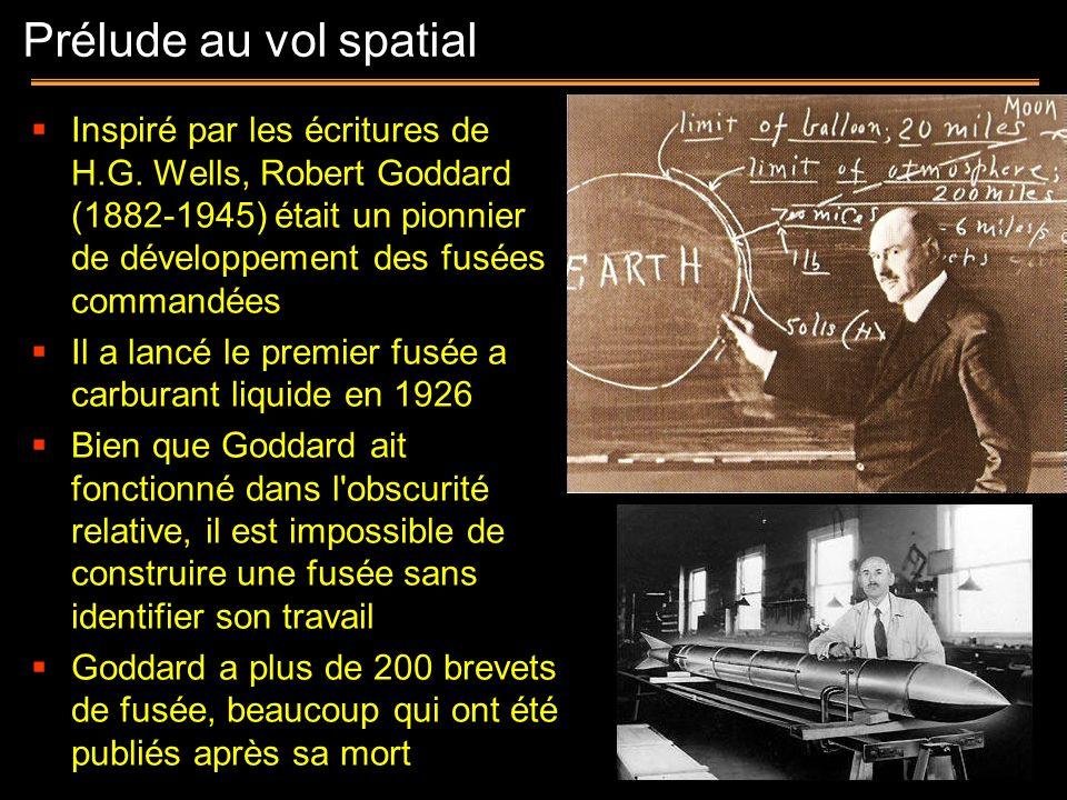 Prélude au vol spatial Inspiré par les écritures de H.G. Wells, Robert Goddard (1882-1945) était un pionnier de développement des fusées commandées.