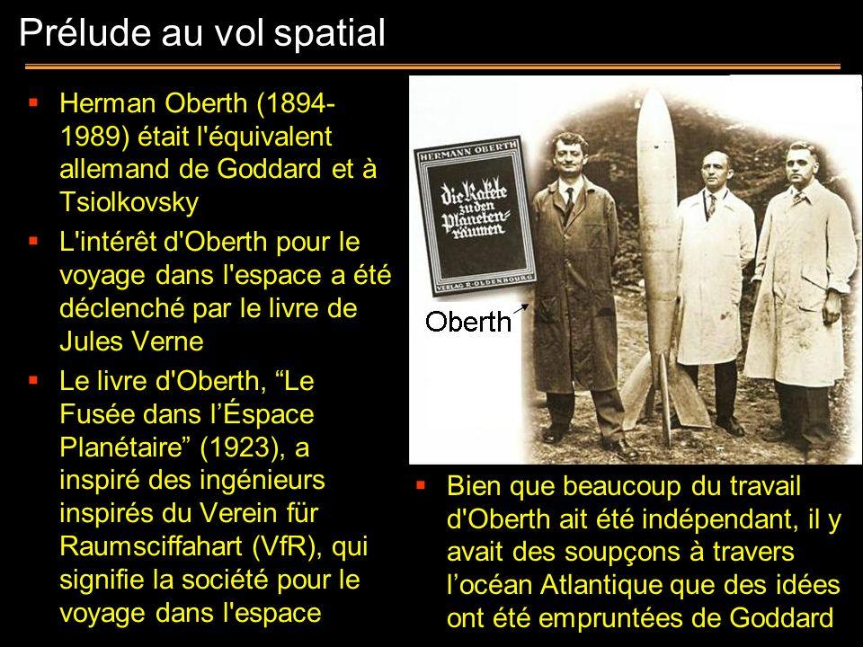 Prélude au vol spatial Herman Oberth (1894-1989) était l équivalent allemand de Goddard et à Tsiolkovsky.