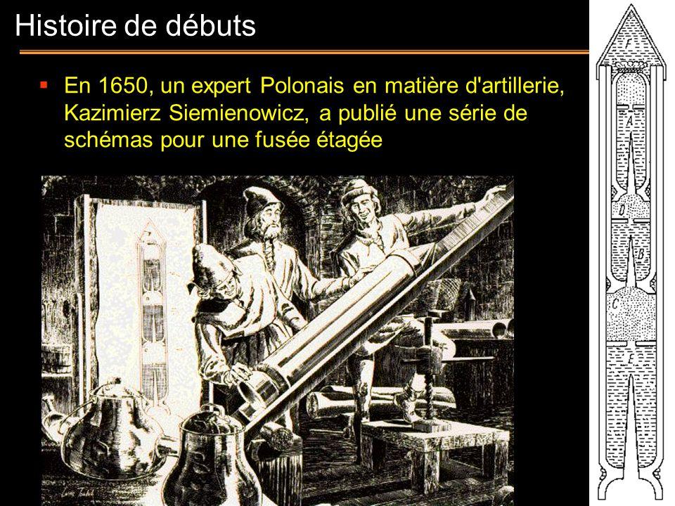 Histoire de débutsEn 1650, un expert Polonais en matière d artillerie, Kazimierz Siemienowicz, a publié une série de schémas pour une fusée étagée.