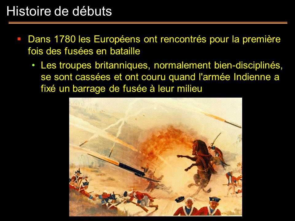 Histoire de débutsDans 1780 les Européens ont rencontrés pour la première fois des fusées en bataille.