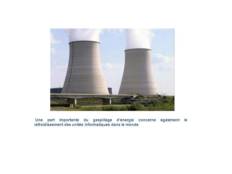 Une part importante du gaspillage d'énergie concerne également le refroidissement des unités informatiques dans le monde.