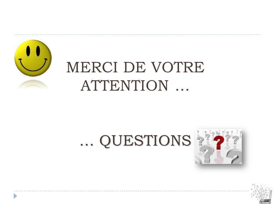 MERCI DE VOTRE ATTENTION … … QUESTIONS