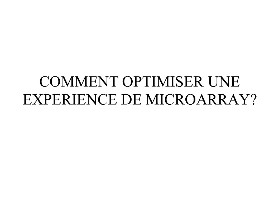 COMMENT OPTIMISER UNE EXPERIENCE DE MICROARRAY