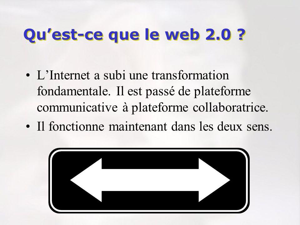 Qu'est-ce que le web 2.0 L'Internet a subi une transformation fondamentale. Il est passé de plateforme communicative à plateforme collaboratrice.