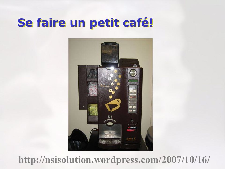 Se faire un petit café! http://nsisolution.wordpress.com/2007/10/16/