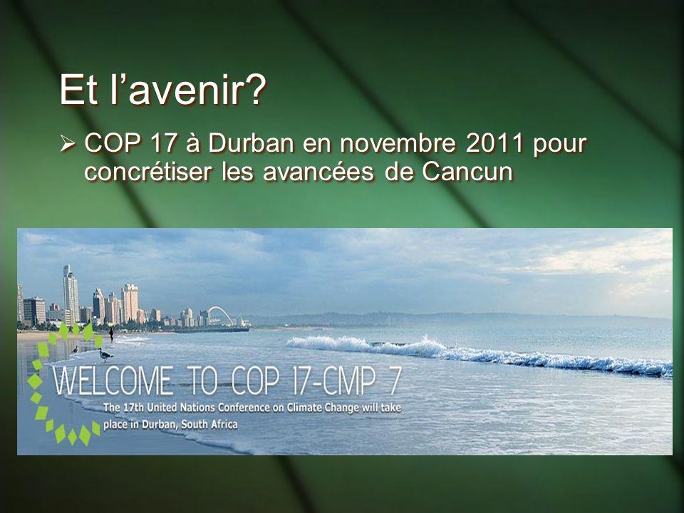Et l'avenir COP 17 à Durban en novembre 2011 pour concrétiser les avancées de Cancun
