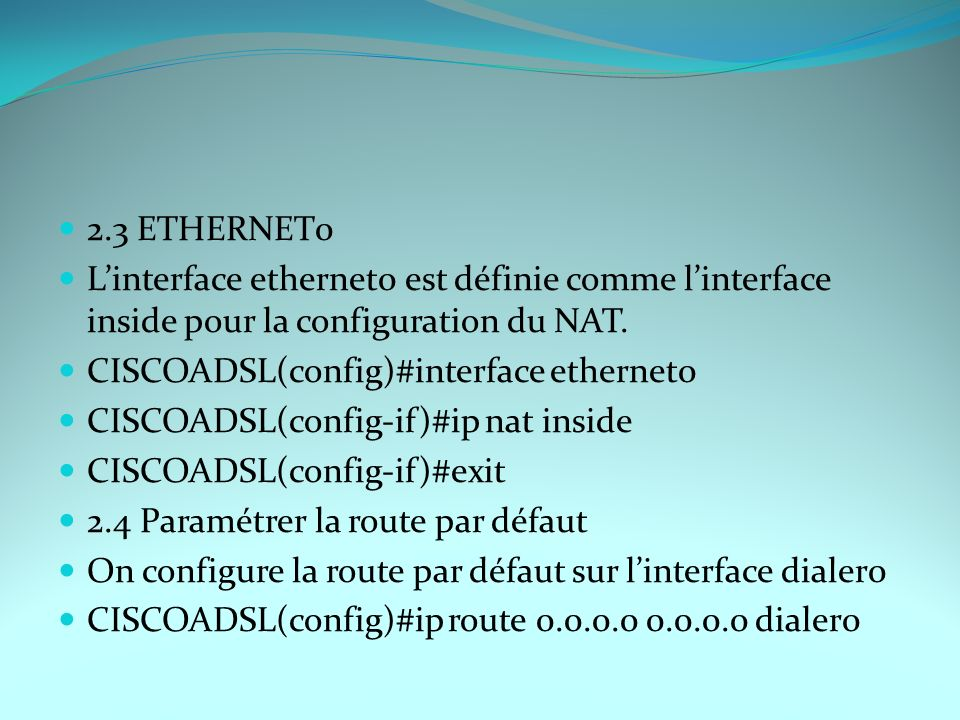2.3 ETHERNET0 L'interface ethernet0 est définie comme l'interface inside pour la configuration du NAT.