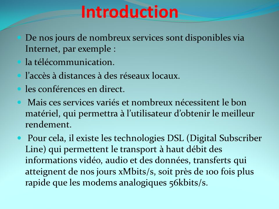 Introduction De nos jours de nombreux services sont disponibles via Internet, par exemple : la télécommunication.