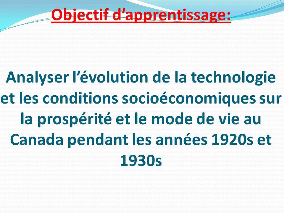 Objectif d'apprentissage: Analyser l'évolution de la technologie et les conditions socioéconomiques sur la prospérité et le mode de vie au Canada pendant les années 1920s et 1930s