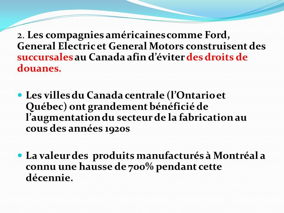 2. Les compagnies américaines comme Ford, General Electric et General Motors construisent des succursales au Canada afin d'éviter des droits de douanes.