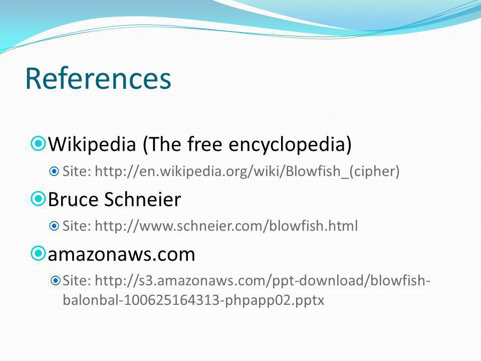 References Wikipedia (The free encyclopedia) Bruce Schneier