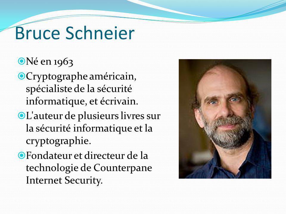 Bruce Schneier Né en 1963. Cryptographe américain, spécialiste de la sécurité informatique, et écrivain.