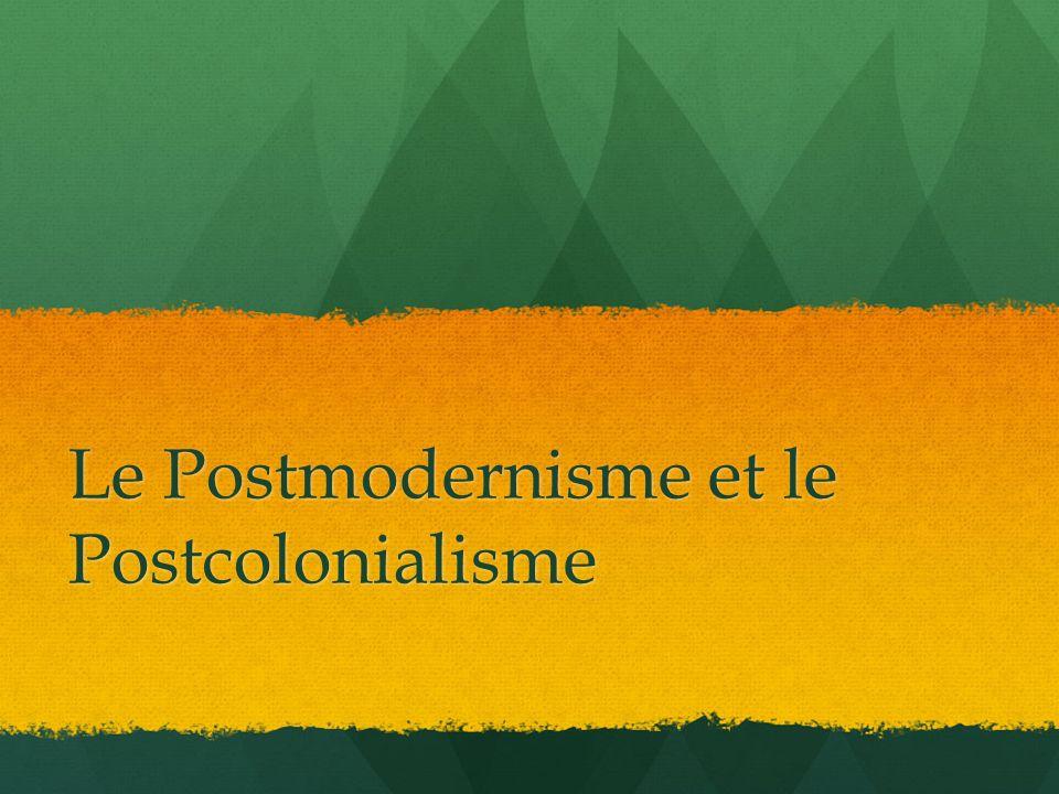 Le Postmodernisme et le Postcolonialisme