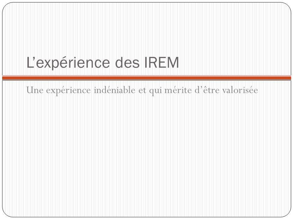 L'expérience des IREM Une expérience indéniable et qui mérite d'être valorisée