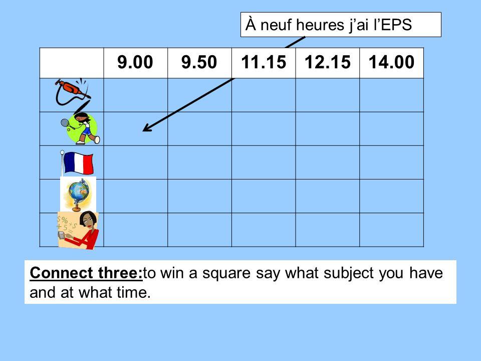 9.00 9.50 11.15 12.15 14.00 À neuf heures j'ai l'EPS