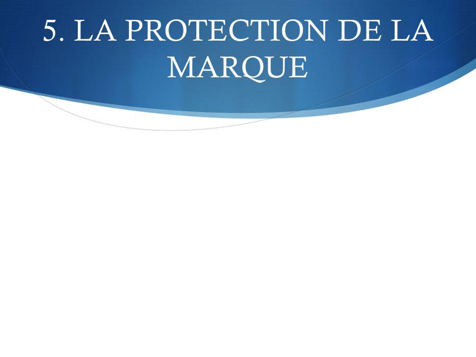 5. LA PROTECTION DE LA MARQUE