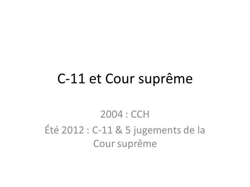 2004 : CCH Été 2012 : C-11 & 5 jugements de la Cour suprême