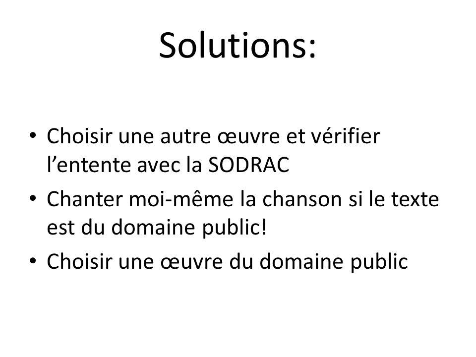 Solutions: Choisir une autre œuvre et vérifier l'entente avec la SODRAC. Chanter moi-même la chanson si le texte est du domaine public!