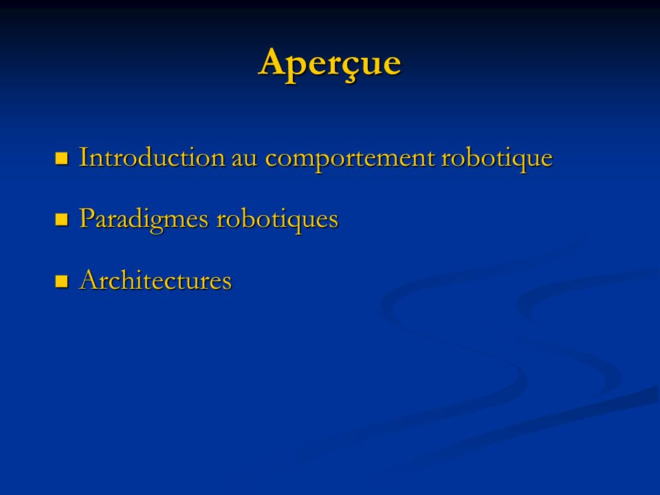 Aperçue Introduction au comportement robotique Paradigmes robotiques