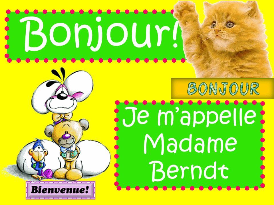 Je m'appelle Madame Berndt
