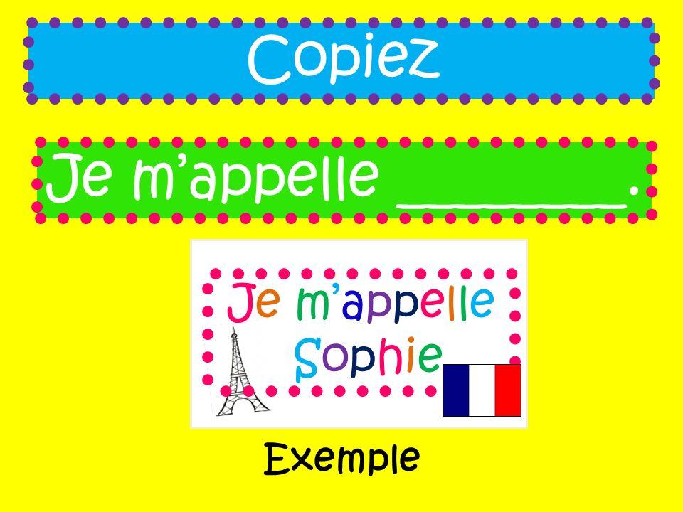 Copiez Je m'appelle ________. Je m'appelle Sophie Exemple