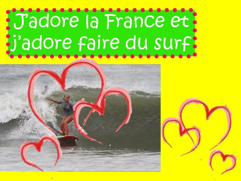 J'adore la France et j'adore faire du surf