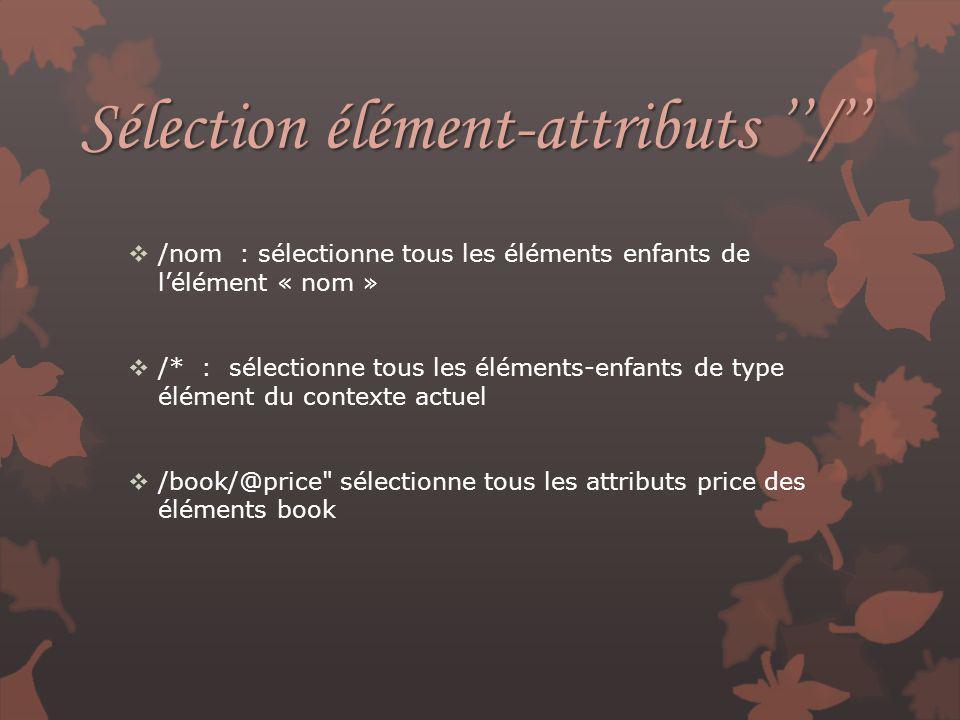 Sélection élément-attributs ''/''