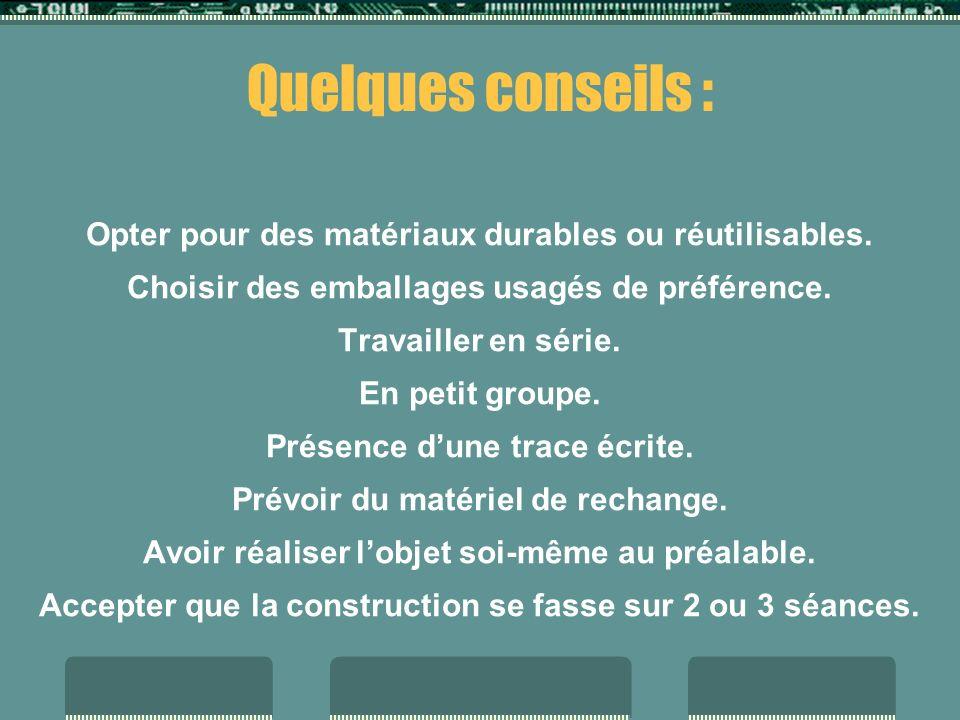 Quelques conseils : Opter pour des matériaux durables ou réutilisables. Choisir des emballages usagés de préférence.