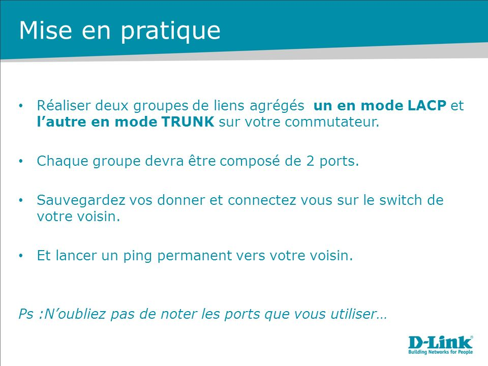 Mise en pratique Réaliser deux groupes de liens agrégés un en mode LACP et l'autre en mode TRUNK sur votre commutateur.