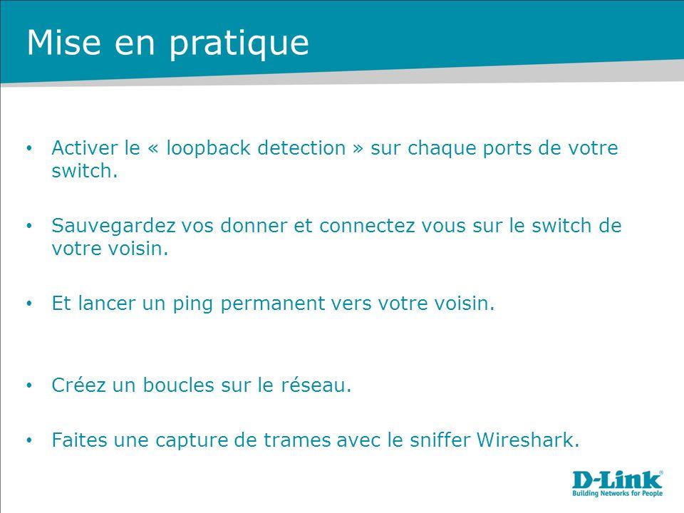 Mise en pratique Activer le « loopback detection » sur chaque ports de votre switch.