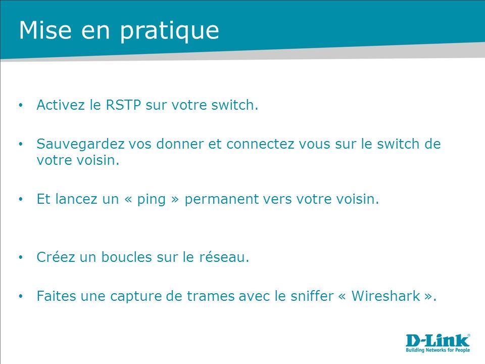Mise en pratique Activez le RSTP sur votre switch.