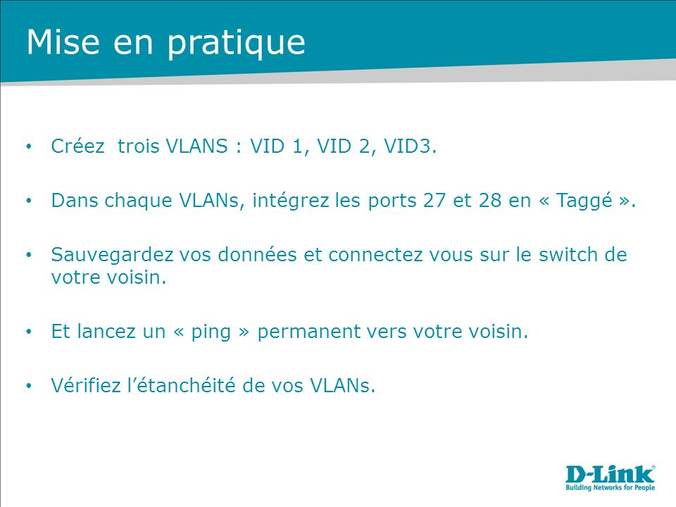 Mise en pratique Créez trois VLANS : VID 1, VID 2, VID3.