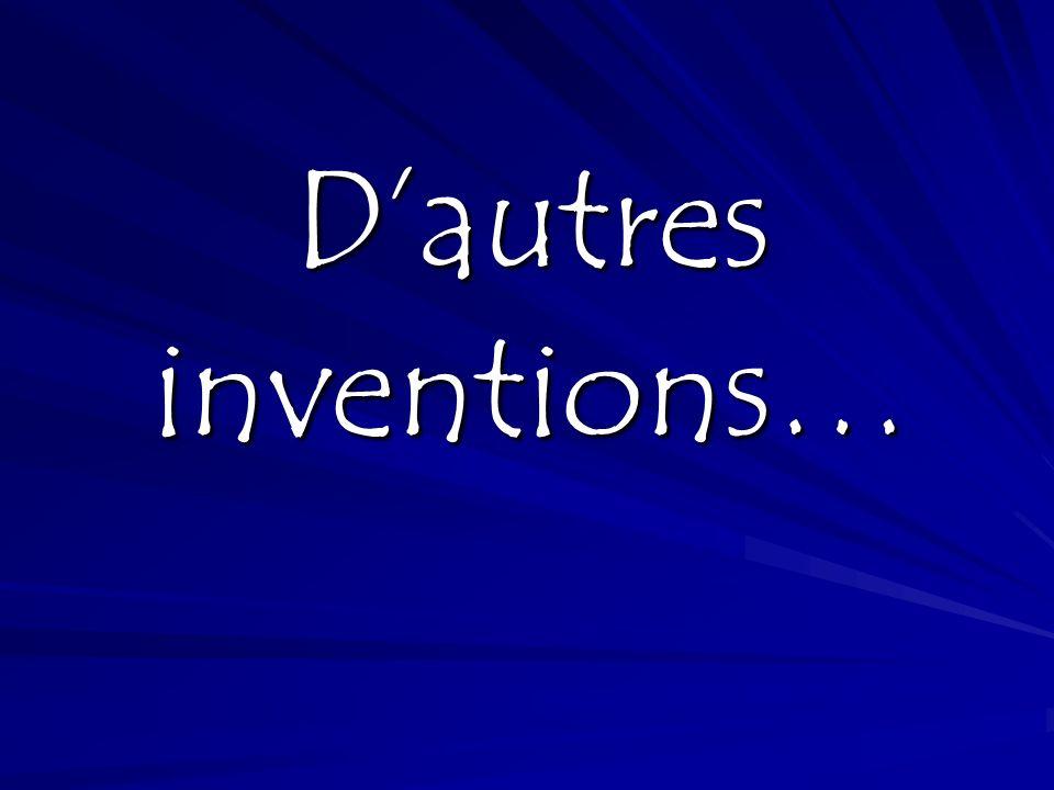 D'autres inventions…