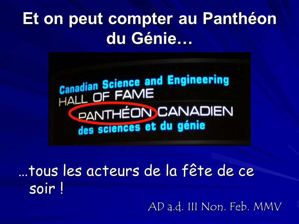 Et on peut compter au Panthéon du Génie…