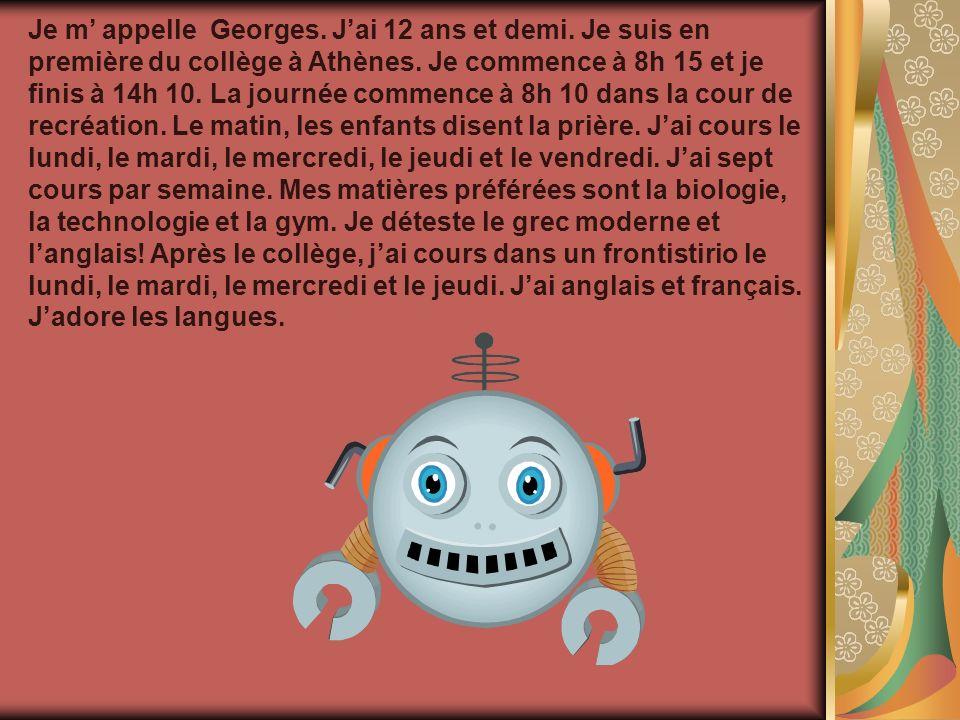 Je m' appelle Georges. J'ai 12 ans et demi