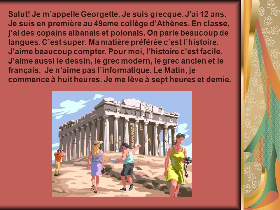 Salut. Je m'appelle Georgette. Je suis grecque. J'ai 12 ans