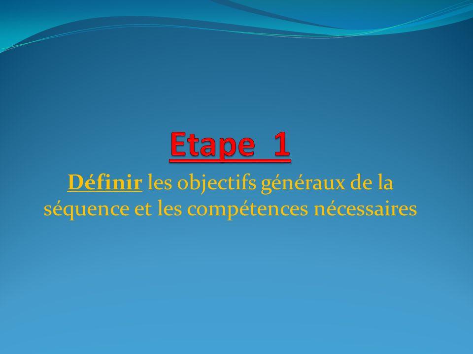 Etape 1 Définir les objectifs généraux de la séquence et les compétences nécessaires