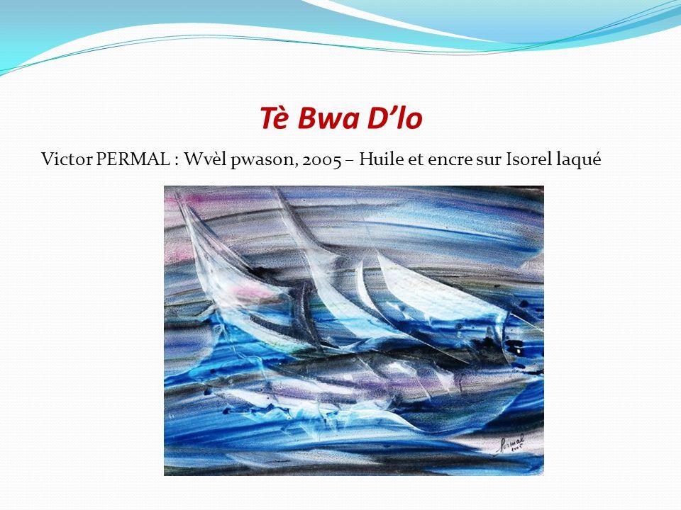 Tè Bwa D'lo Victor PERMAL : Wvèl pwason, 2005 – Huile et encre sur Isorel laqué