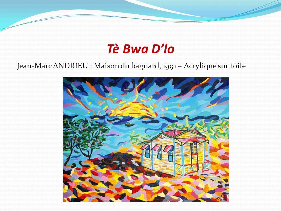Tè Bwa D'lo Jean-Marc ANDRIEU : Maison du bagnard, 1991 – Acrylique sur toile