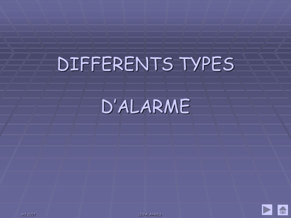 DIFFERENTS TYPES D'ALARME MJ 2007 LES ALARMES