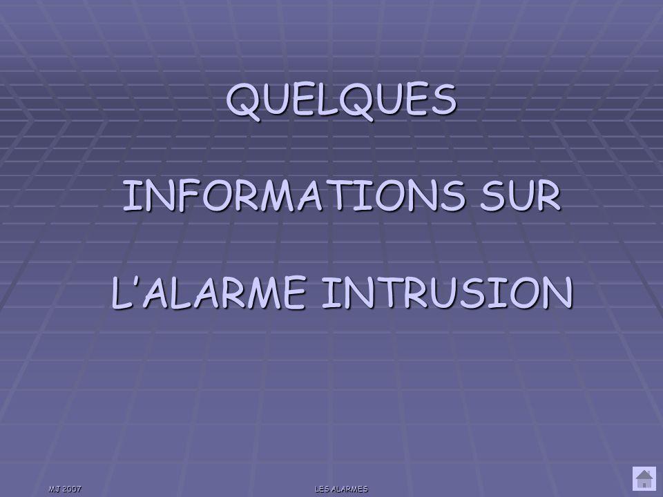 QUELQUES INFORMATIONS SUR L'ALARME INTRUSION MJ 2007 LES ALARMES