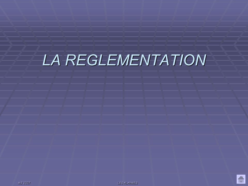 LA REGLEMENTATION MJ 2007 LES ALARMES